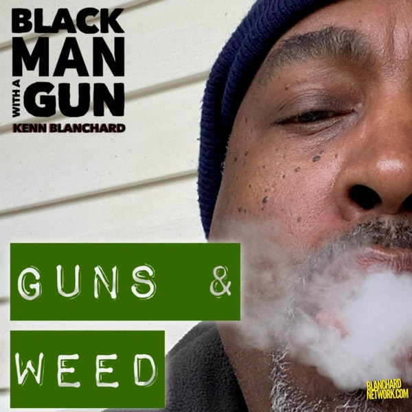Guns and Weed | episode 684