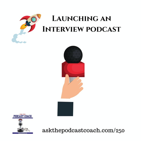 Launching an Interview Based Podcast
