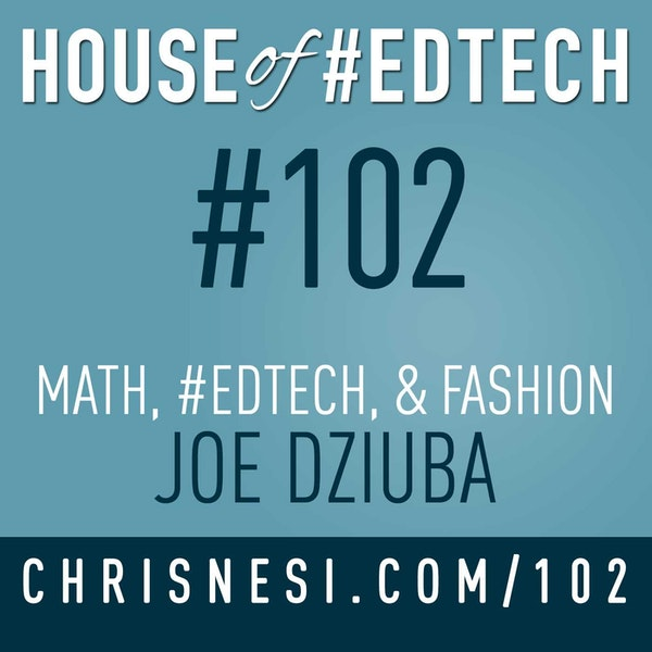 Math, #EdTech, and Fashion with Joe Dziuba - HoET102 Image