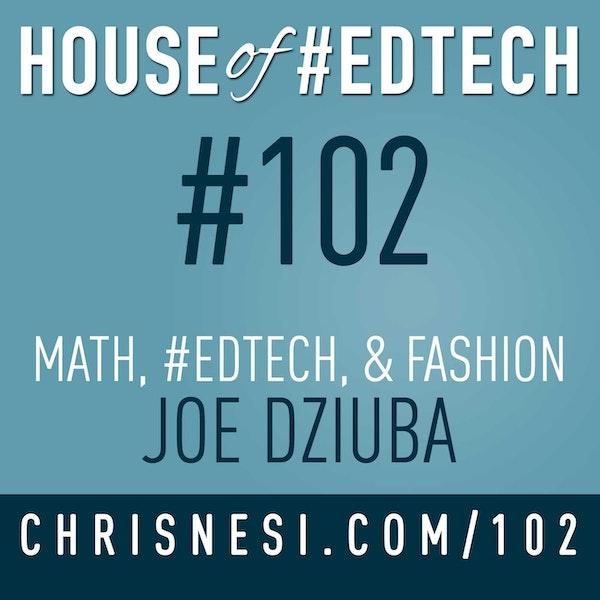 Math, #EdTech, and Fashion with Joe Dziuba - HoET102 Image