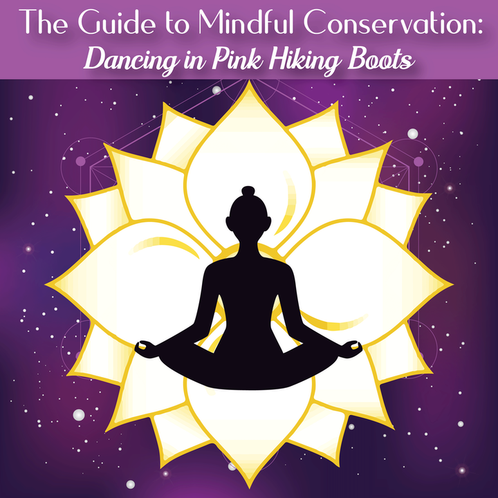 The Guide to Mindful Conservation: Dancing in Pink Hiking Boots