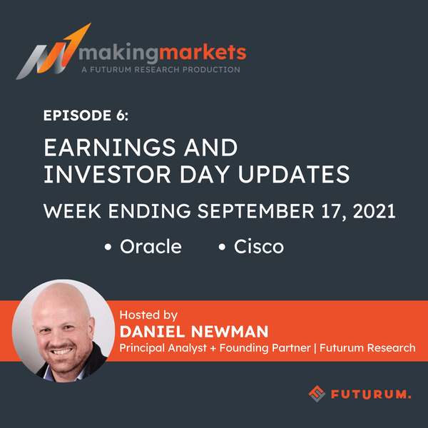 Making Markets EP6: Earnings and Investor Day Updates, Week Ending September 17, 2021 | Oracle, Cisco