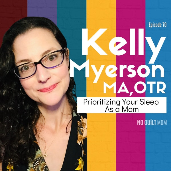 070 Prioritizing Your Sleep As a Mom with Kelly Myerson Image