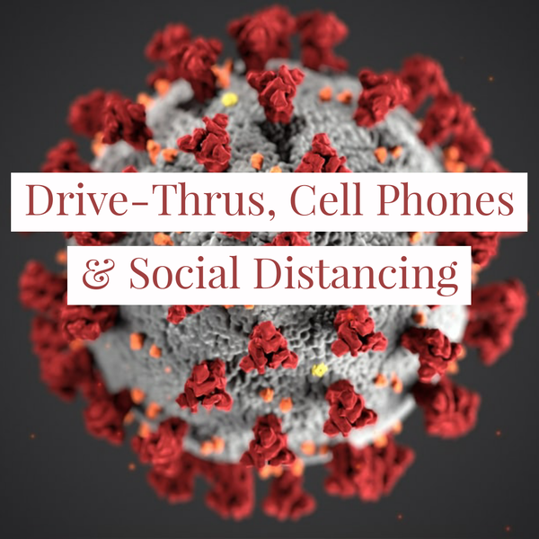 Drive-Thrus, Cell Phones & Social Distancing:  The New Normal Image