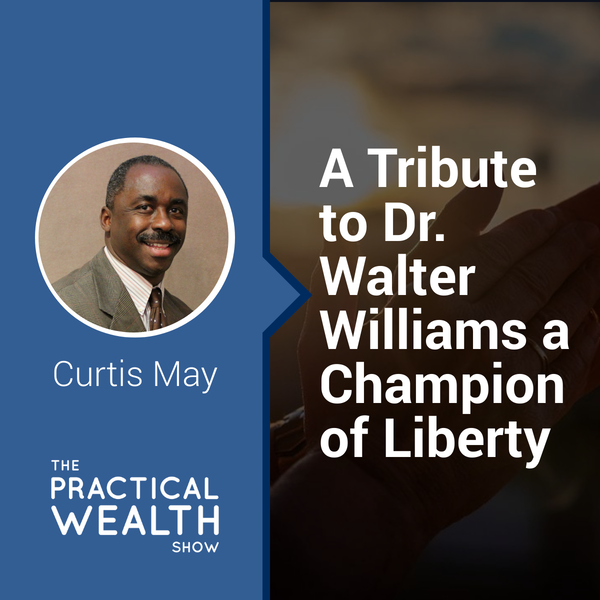A Tribute to Dr. Walter Williams a Champion of Liberty - Episode 163 Image