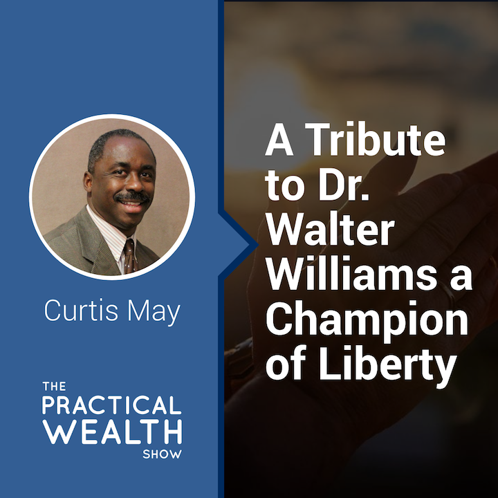 A Tribute to Dr. Walter Williams a Champion of Liberty - Episode 163