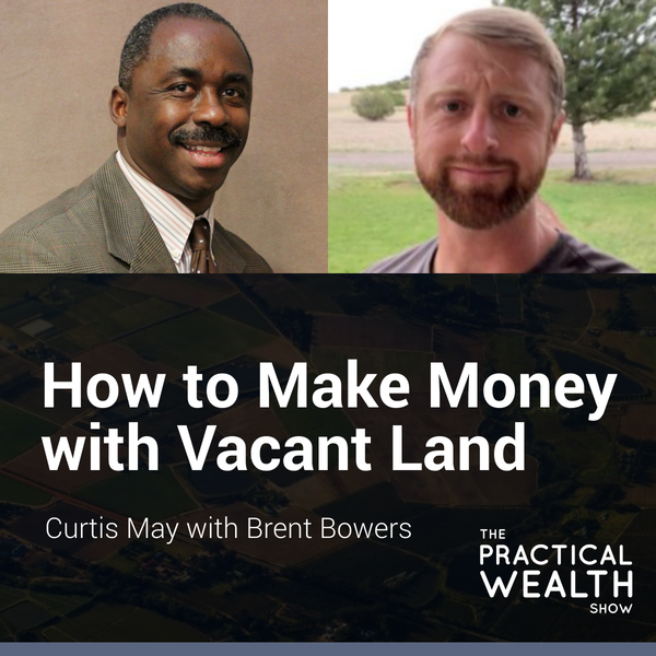 How to Make Money with Vacant Land with Brent Bowers - Episode 160 Image