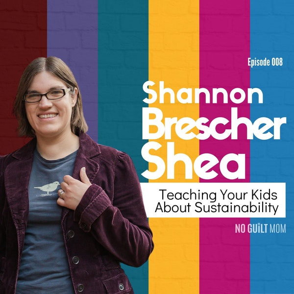 008: Teaching your kids about sustainability with Shannon Brescher Shea Image