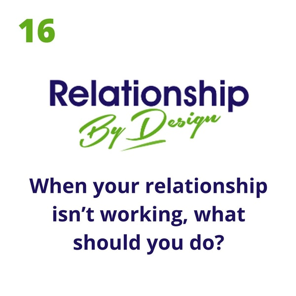 016 When Your Relationship Isn't Working, What Should You Do?