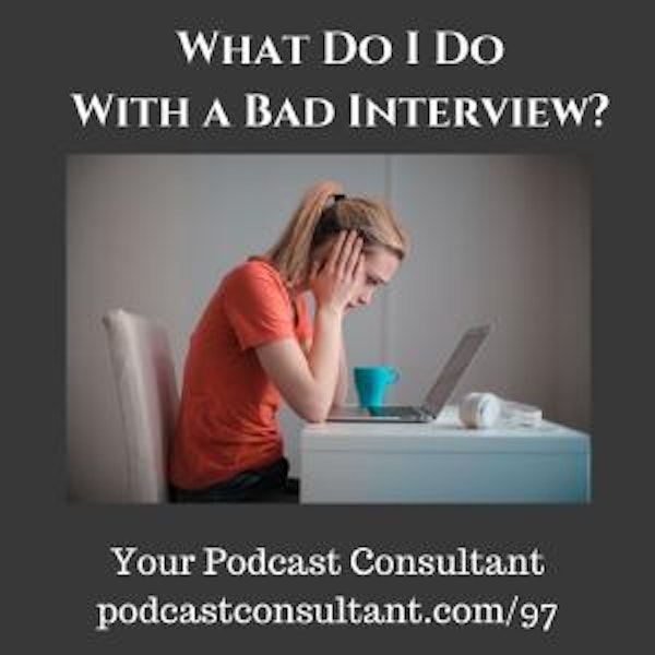 What Do I Do With a Bad Podcast Interview?