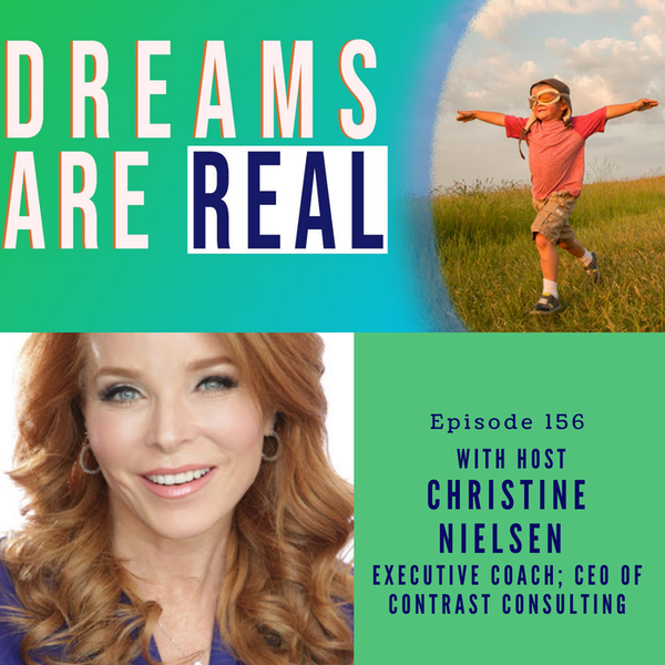 Ep 156: Dream a New Dream and Reinvent Yourself with Christine Nielsen, CEO of Contrast Consulting