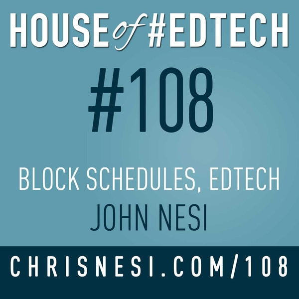 Block Schedules, #EdTech, John Nesi - HoET108 Image