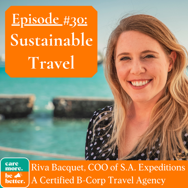 Sustainable Travel & Eco-Tourism with Riva Bacquet, Co-owner of S.A. Expeditions (A Certified B-Corp)!