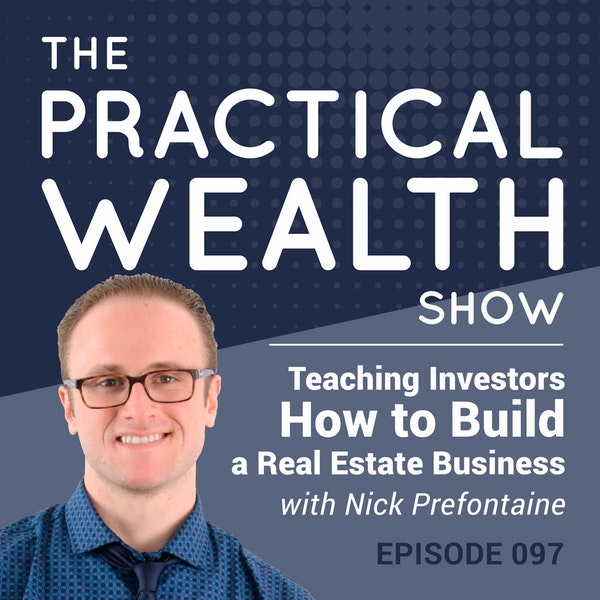 Teaching Investors How to Build a Real Estate Business with Nick Prefontaine - Episode 97 Image