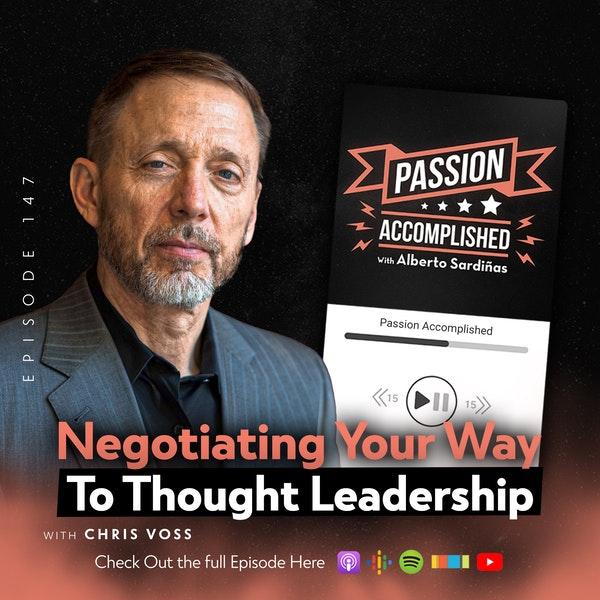 Ep. 147 - Negotiating Your Way To Thought Leadership - My Convo With Chris Voss