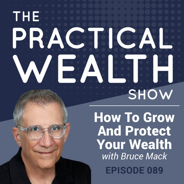 How To Grow And Protect Your Wealth with Bruce Mack - Episode 89 Image