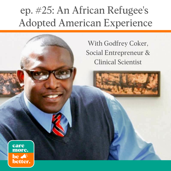 An African Refugee's Adopted American Experience and His Mission to Elevate Underrepresented Groups With Godfrey Coker, Social Entrepreneur & Clinical Scientist