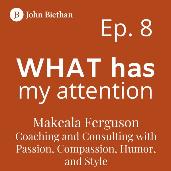 Ep. 8 Makeala Ferguson: Coaching and Consulting with Passion, Compassion, Humor, and Style
