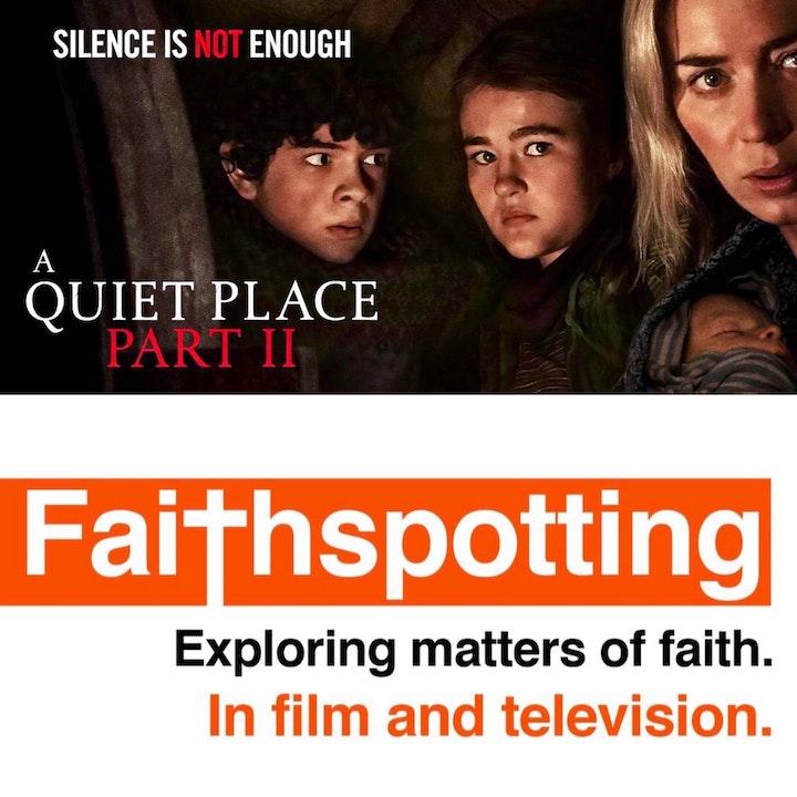 """Faithspotting """"A Quiet Place Pt 2"""""""