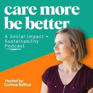 Care More Be Better: A Social Impact + Sustainability Podcast screenshot