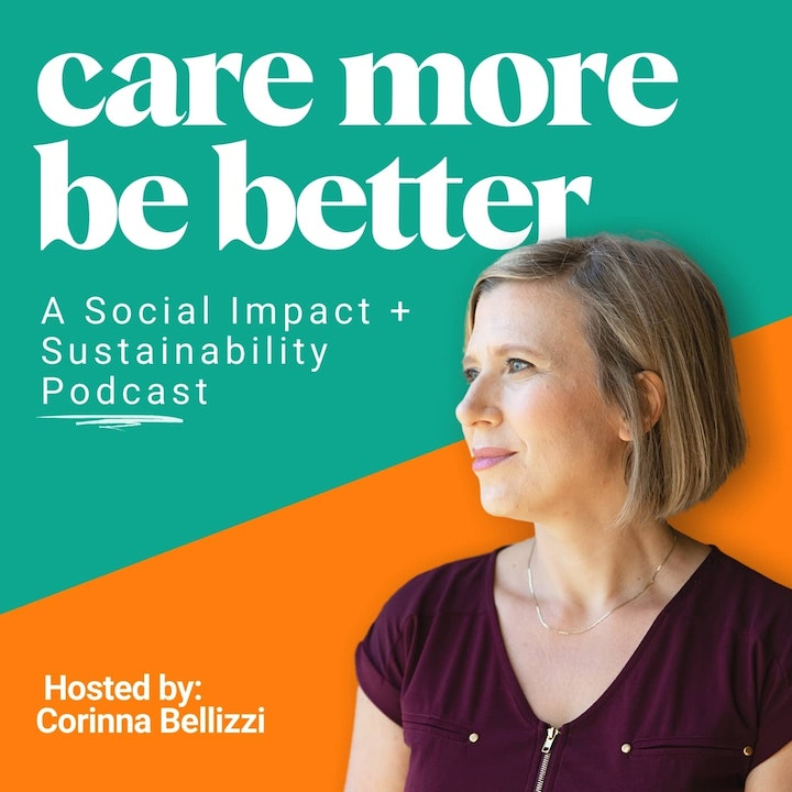 Care More Be Better: A Social Impact + Sustainability Podcast