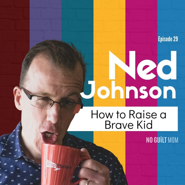 029 How to Raise a Brave Kid with Ned Johnson Image