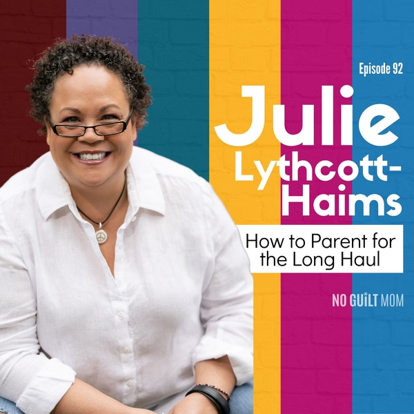 092 How to Parent for the Long Haul with Julie Lythcott-Haims Image
