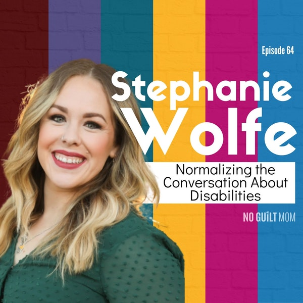 064 Normalizing the Conversation About Disabilities with Stephanie Wolfe Image