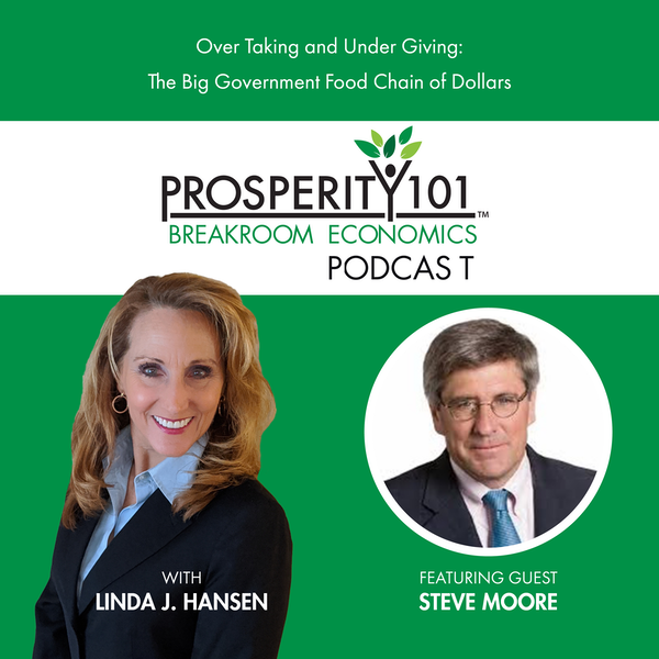 Over Taking and Under Giving: The Big Government Food Chain of Dollars – with Steve Moore [Ep. 66]