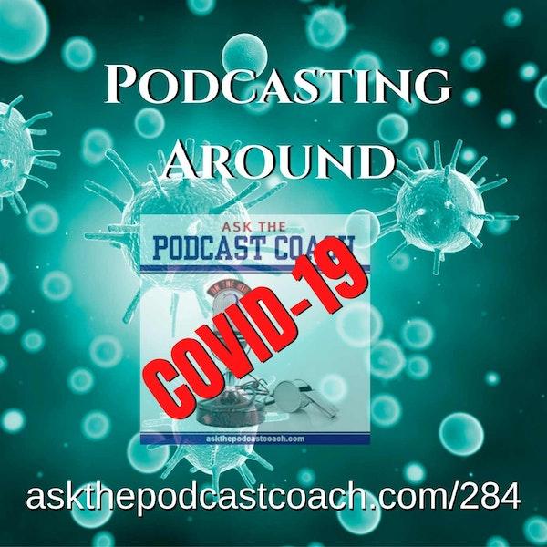 Podcasting Around COVID-19