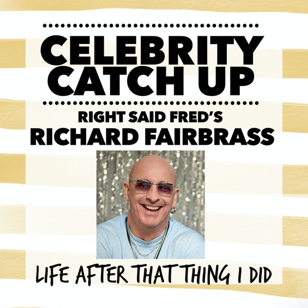 Right Said Fred's Richard Fairbrass - aka I'm Too Sexy for this podcast
