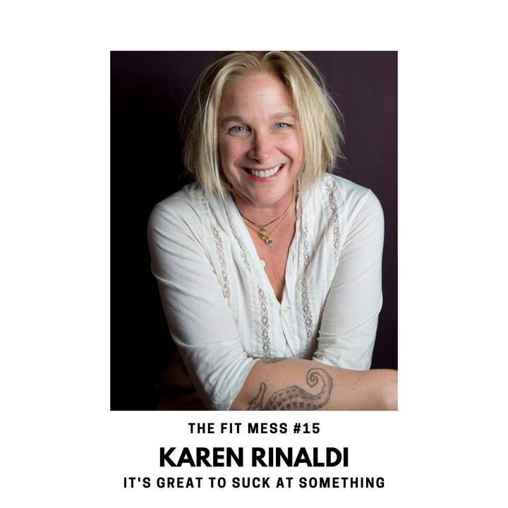 Why It's Great to Suck at Something with Karen Rinaldi