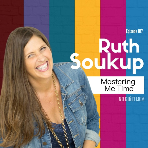 017 Mastering Me Time with Ruth Soukup Image