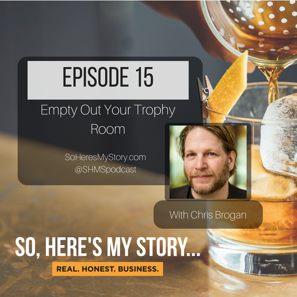 Ep15: Empty Out Your Trophy Room (With Chris Brogan)