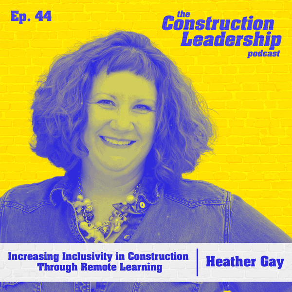 EP 44 :: Heather Gay of Dunwoody College of Tech on Increasing Inclusivity in Construction Through Remote Learning Image