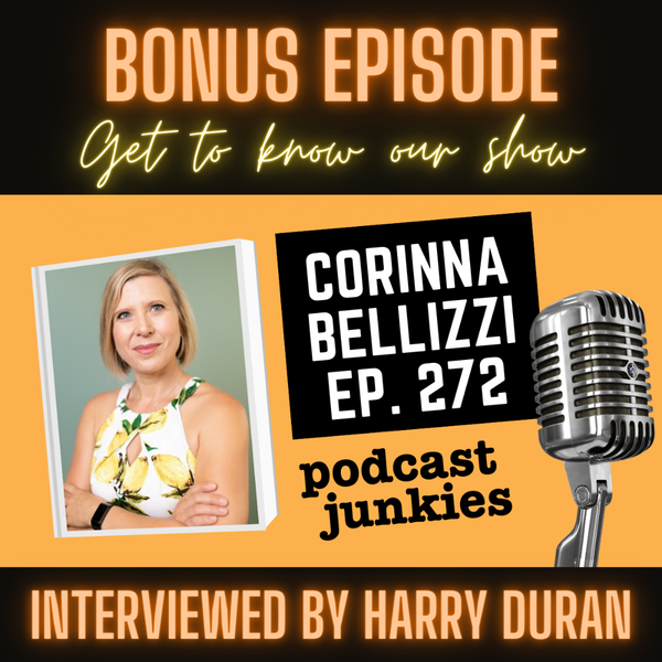 Harry Duran's Podcast Junkies, Featuring Corinna Bellizzi: A Growing Need For Change (Podcast Junkies ep. 272)