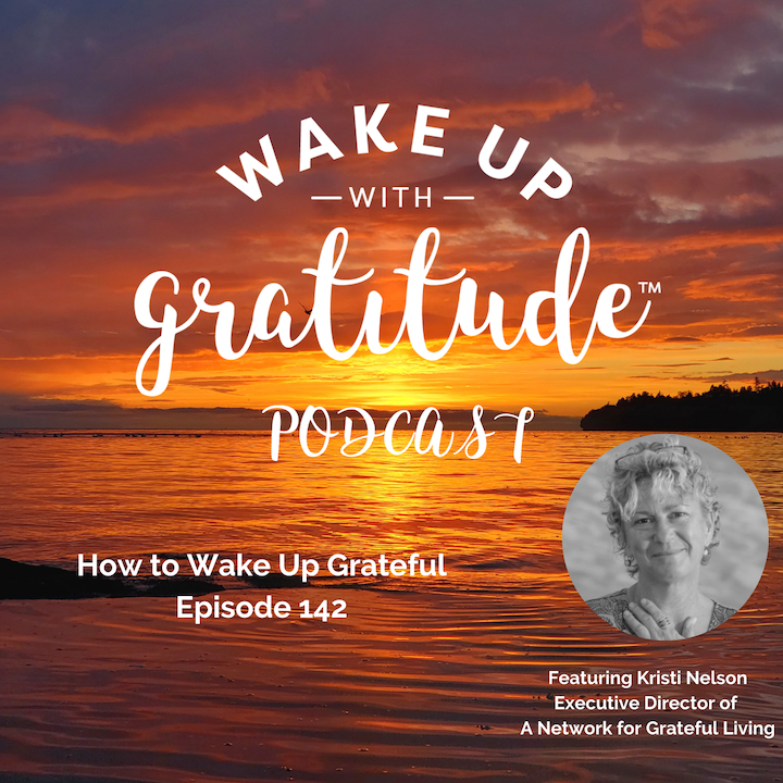 #142 – How to Wake Up Grateful with Kristi Nelson (rebroadcast)