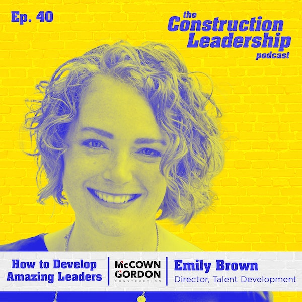 Ep. 40 :: How to Develop Amazing Leaders With Emily Brown of McCownGordon Construction Image