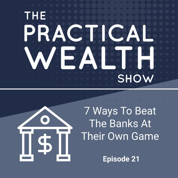 7 Ways To Beat The Banks At Their Own Game - Episode 21 Image