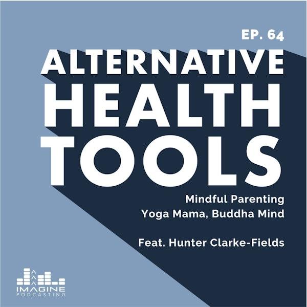 064 Hunter Clarke-Fields: Mindful Parenting - Yoga Mama, Buddha Mind