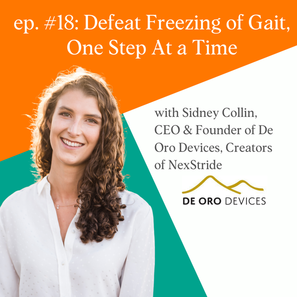 Defeat Freezing Gait, One Step At a Time With Sidney Collin of De Oro Devices, Creators of NexStride.