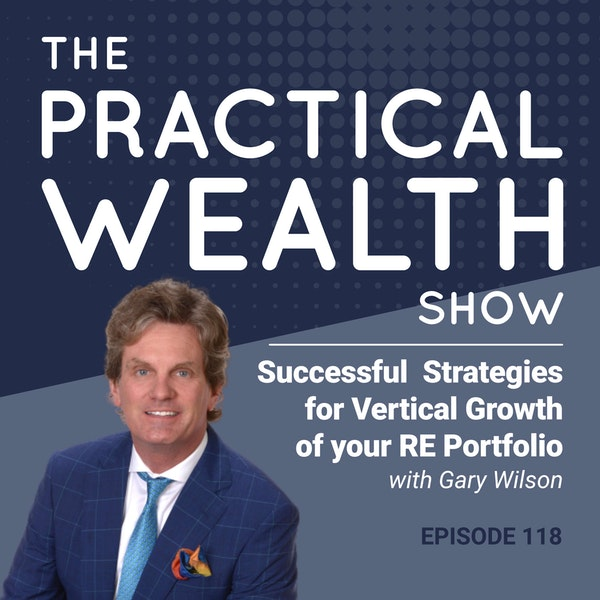 Successful Strategies for Vertical Growth of Your RE Portfolio with Gary Wilson - Episode 118 Image