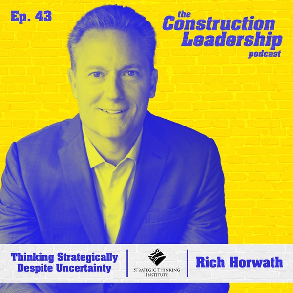 Ep. 43 :: Rich Horwath: Thinking Strategically Despite Uncertainty Image
