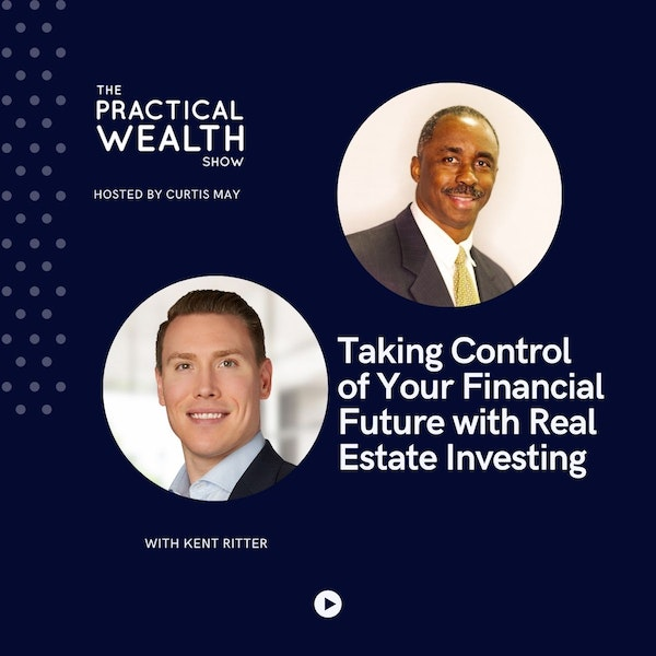 Taking Control of Your Financial Future with Real Estate Investing with Kent Ritter - Episode 184