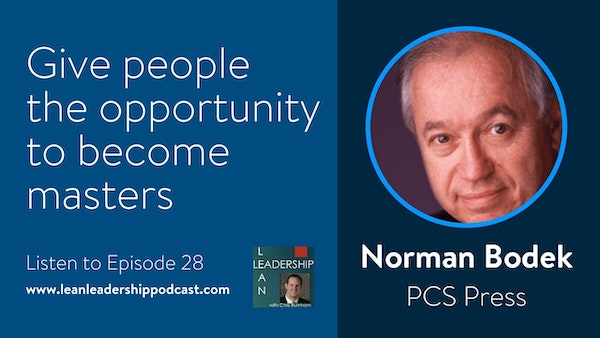 Episode 028: Norman Bodek - Give People the Opportunity to Become Masters Image