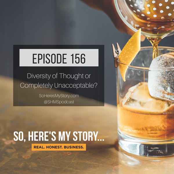 Ep156: Diversity of Thought or Completely Unacceptable?
