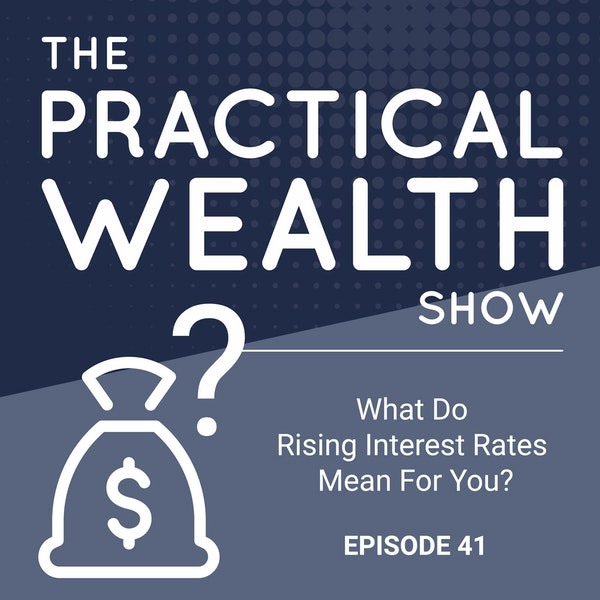 What Do Rising Interest Rates Mean For You? - Episode 41 Image