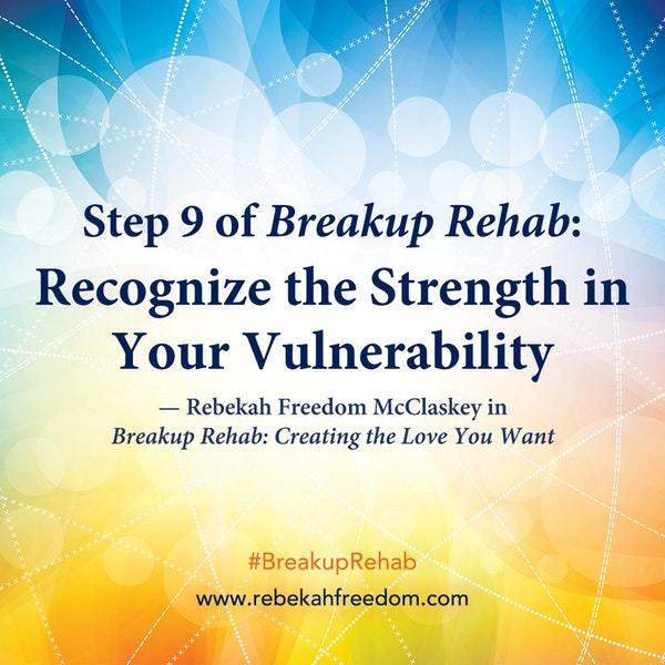 Step 9 Breakup Rehab - Recognize the Strength in Your Vulnerability Image