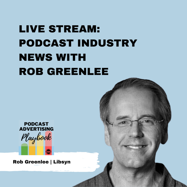 Live Stream: Podcast Industry News With Rob Greenlee, Libsyn Image