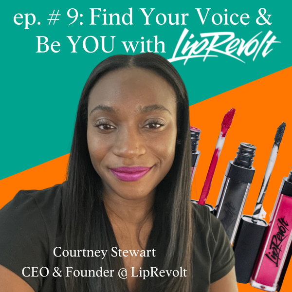 Find Your Voice And BE YOU with LipRevolt! with Courtney Stewart, CEO and Founder of LipRevolt